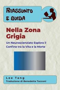Riassunto E Guida – Nella Zona Grigia: Un Neuroscienziato Esplora Il Confine Tra La Vita E La Morte