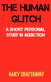 The Human Glitch A Short Personal Study In Addiction
