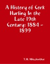 A History Of Cork Hurling In The Late 19th Century