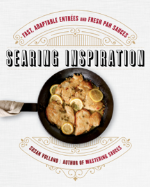 Searing Inspiration: Fast, Adaptable Entrées and Fresh Pan Sauces book