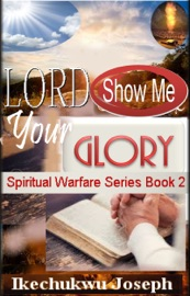 LORD SHOW ME YOUR GLORY (SPIRITUAL WARFARE SERIES BOOK 2)