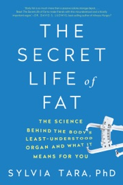 The Secret Life Of Fat The Science Behind The Body S Least Understood Organ And What It Means For You