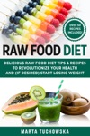 Raw Food Diet Delicious Raw Food Diet Tips  Recipes To Revolutionize Your Health And If Desired Start Losing Weight