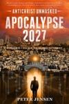 Apocalypse 2027 Antichrist Unmasked