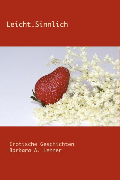 LeichtSinnlich Erotische Geschichten Barbara A Lehner