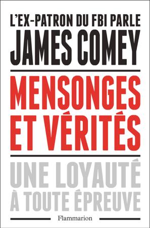 Mensonges et vérités. Une loyauté à toute épreuve - James Comey