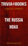 The Russia Hoax The Illicit Scheme To Clear Hillary Clinton And Frame Donald Trump By Gregg Jarrett Trivia-On-Books