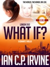 London 2012  What If Book One A Romantic Time Travel Thriller