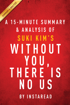 A 15-Minute Summary & Analysis of Suki Kim'w Without You, There Is No Us - Instaread book