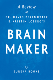 Brain Maker by Dr. David Perlmutter and Kristin Loberg  A Review