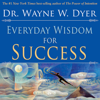 Everyday Wisdom for Success - Wayne W. Dyer, Dr.