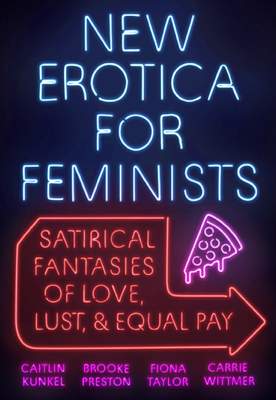 New Erotica for Feminists - Caitlin Kunkel, Brooke Preston, Fiona Taylor & Carrie Wittmer book