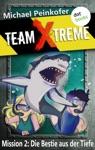 TEAM X-TREME - Mission 2 Die Bestie Aus Der Tiefe
