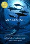 Awakening A Novel Of Aliens And Consciousness