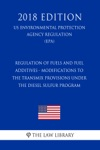 Regulation Of Fuels And Fuel Additives - Modifications To The Transmix Provisions Under The Diesel Sulfur Program US Environmental Protection Agency Regulation EPA 2018 Edition