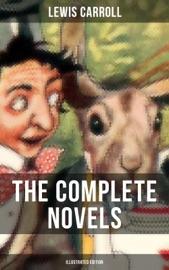 THE COMPLETE NOVELS OF LEWIS CARROLL (ILLUSTRATED EDITION)