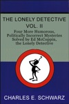 The Lonely Detective Vol II Four More Humorous Politically Incorrect Mysteries Solved By Ed McCoppin The Lonely Detective