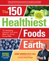 The 150 Healthiest Foods On Earth Revised Edition