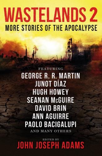 John Joseph Adams, George R.R. Martin, Paolo Bacigalupi, Orson Scott Card & Junot Díaz - Wastelands 2: More Stories of the Apocalypse