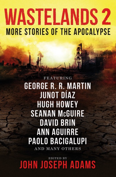 Wastelands 2: More Stories of the Apocalypse - John Joseph Adams, George R.R. Martin, Paolo Bacigalupi, Orson Scott Card & Junot Díaz book cover