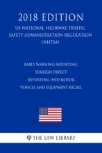 Early Warning Reporting, Foreign Defect Reporting, and Motor Vehicle and Equipment Recall (US National Highway Traffic Safety Administration Regulation) (NHTSA) (2018 Edition)
