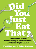 Did You Just Eat That?: Two Scientists Explore Double-Dipping, the Five-Second Rule, and other Food Myths in the Lab Book Cover