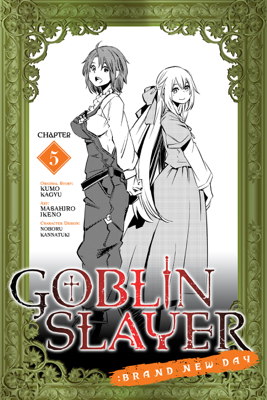 Goblin Slayer: Brand New Day, Chapter 5 - Kumo Kagyu, Masahiro Ikeno & Noboru Kannatuki book