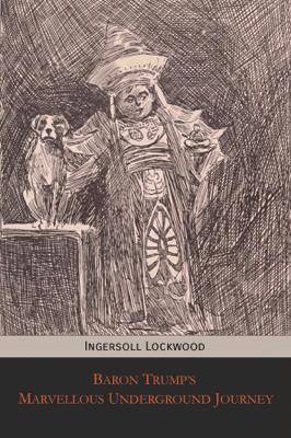 Baron Trump's Marvellous Underground Journey - Ingersoll Lockwood book