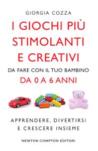 I giochi più stimolanti e creativi da fare con il tuo bambino da 0 a 6 anni Copertina del libro