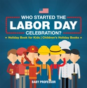 Who Started the Labor Day Celebration? Holiday Book for Kids  Children's Holiday Books