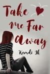 Take Me Far Away