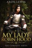My Lady Robin Hood: The Complete Series