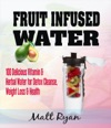 Fruit Infused Water 100 Delicious Vitamin  Herbal Water For Detox Cleanse Weight Loss  Health