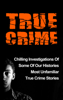 Travis S. Kennedy - True Crime: Chilling Investigations Of Some Of Our Histories Most Unfamiliar True Crime Stories artwork