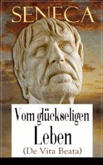 Seneca: Vom glückseligen Leben (De Vita Beata)