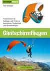 Outdoor Praxis Gleitschirm Fliegen - Praxiswissen Zu Ausrstung Technik Und Sicherheit