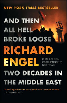 And Then All Hell Broke Loose - Richard Engel book
