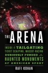 The Arena Inside The Tailgating Ticket-Scalping Mascot-Racing Dubiously Funded And Possibly Haunted Monuments Of American Sport