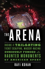 The Arena Inside The Tailgating Ticket Scalping Mascot Racing Dubiously Funded And Possibly Haunted Monuments Of American Sport