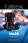 Leica S3 Made Easy