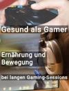 Gesund Als Gamer - Ernhrung Und Bewegung Bei Langen Gaming-Sessions