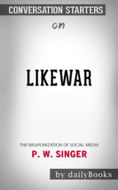 LikeWar: The Weaponization of Social Media by P. W. Singer: Conversation Starters book