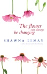 The Flower Can Always Be Changing