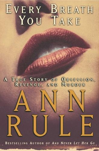 Ann Rule - Every Breath You Take