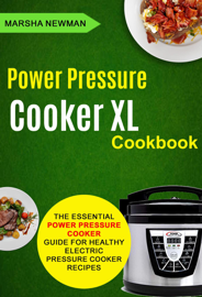 Power Pressure Cooker XL Cookbook: The Essential Power Pressure Cooker Guide For Healthy Electric Pressure Cooker Recipes book