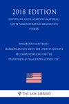 Hazardous Materials - Harmonization With The United Nations Recommendations On The Transport Of Dangerous Goods Etc US Pipeline And Hazardous Materials Safety Administration Regulation PHMSA 2018 Edition