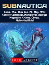 Subnautica Game PS4 Xbox One PC Map Wiki Console Commands Multiplayer Aerogel Magnetite Cyclops Cheats Guide Unofficial
