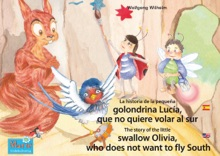 La historia de la pequeña golondrina Lucía que no quiere volar al sur. Español-Inglés. / The story of the little swallow Olivia, who does not want to fly South. Spanish-English.