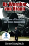 Dr Wernher Von Braun A Short Biography - Pioneer Of Rocketry And Space Exploration