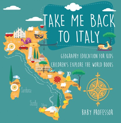 Take Me Back to Italy - Geography Education for Kids Children's Explore the World Books image